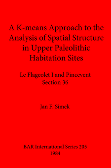 Cover image for A K-means Approach to the Analysis of Spatial Structure in Upper Palaeolithic Habitation Sites: Le Flageolet I and Pincevent Section 36