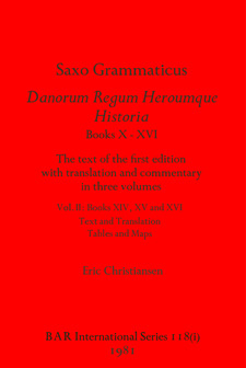 Cover image for Saxo Grammaticus. Danorum Regum Heroumque Historia Books X-XVI: The text of the first edition with translation and commentary in three volumes. Vol. II Books XIV, XV and XVI; Text and Translation, Tables and Maps. Vol III: Introduction and Commentary; General Index