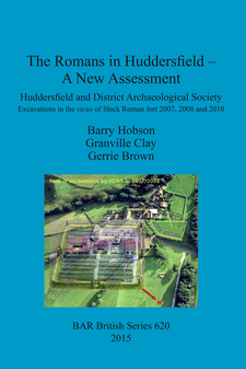 Cover image for The Romans in Huddersfield – A New Assessment: Huddersfield and District Archaeological Society Excavations in the vicus of Slack Roman fort 2007, 2008 and 2010