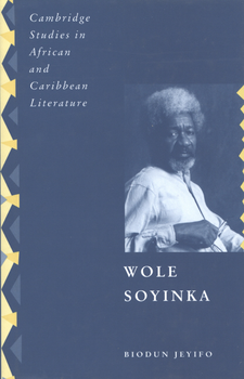 Cover image for Wole Soyinka: politics, poetics and postcolonialism