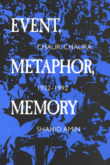 Cover image for Event, metaphor, memory: Chauri Chaura, 1922-1992