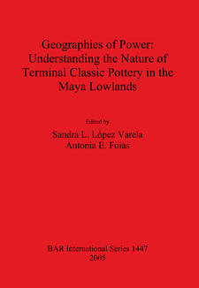 Cover image for Geographies of Power: Understanding the Nature of Terminal Classic Pottery in the Maya Lowlands