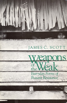 Cover image for Weapons of the weak: everyday forms of peasant resistance