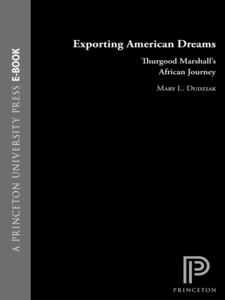 Cover image for Exporting American Dreams: Thurgood Marshall's African Journey