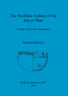 Cover image for The Neolithic Culture of the Isle of Man: A study of the sites and pottery