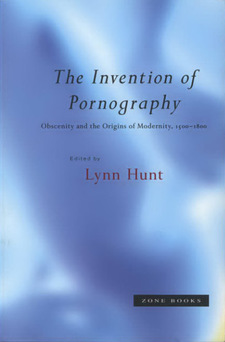 Cover image for The Invention of pornography: obscenity and the origins of modernity, 1500-1800