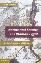 Cover image for Nature and empire in Ottoman Egypt: an environmental history