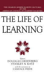 Cover image for The life of learning: the Charles Homer Haskins lectures of the American Council of Learned Societies