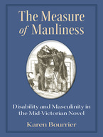 Cover image for The Measure of Manliness: Disability and Masculinity in the Mid-Victorian Novel