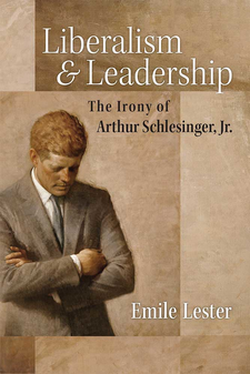 Cover image for Liberalism and Leadership: The Irony of Arthur Schlesinger, Jr.