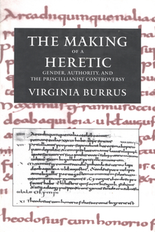 Cover image for The making of a heretic: gender, authority, and the Priscillianist controversy