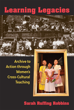 Cover image for Learning Legacies: Archive to Action through Women's Cross-Cultural Teaching