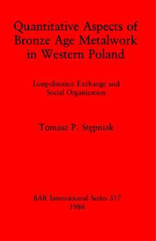 Cover image for Quantitative Aspects of Bronze Age Metalwork in Western Poland: Long-distance Exchange and Social Organization