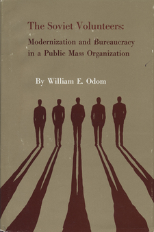 Cover image for The Soviet volunteers: modernization and bureaucracy in a public mass organization