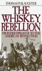 Cover image for The Whiskey Rebellion: frontier epilogue to the American Revolution