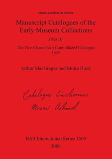 Cover image for Manuscript Catalogues of the Early Museum Collections (Part II): The Vice-Chancellor's Consolidated Catalogue 1695