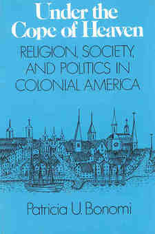 Cover image for Under the cope of heaven: religion, society, and politics in colonial America