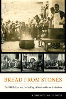 Cover image for Bread from stones: the Middle East and the making of modern humanitarianism