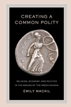 Cover image for Creating a common polity: religion, economy, and politics in the making of the Greek koinon
