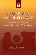 Cover image for Our Sisters' Promised Land: Women, Politics, and Israeli-Palestinian Coexistence
