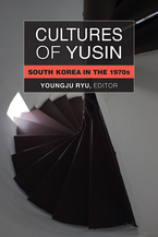 Cover image for Cultures of Yusin: South Korea in the 1970s