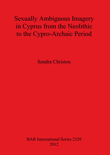 Cover image for Sexually Ambiguous Imagery in Cyprus from the Neolithic to the Cypro-Archaic Period