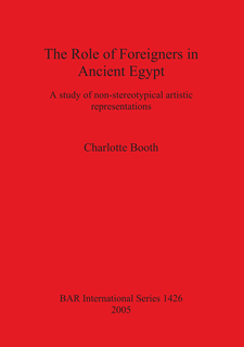 Cover image for The Role of Foreigners in Ancient Egypt: A study of non-stereotypical artistic representations