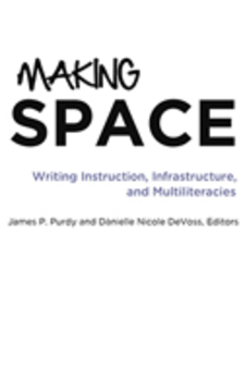 Cover image for Making Space: Writing Instruction, Infrastructure, and Multiliteracies