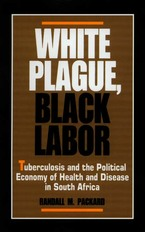 Cover image for White plague, black labor: tuberculosis and the political economy of health and disease in South Africa