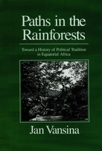 Cover image for Paths in the rainforests: toward a history of political tradition in equatorial Africa
