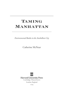 Cover image for Taming Manhattan: environmental battles in the antebellum city