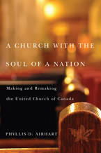 Cover image for A church with the soul of a nation: making and remaking the United Church of Canada
