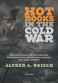 Cover image for Hot Books in the Cold War: The CIA-Funded Secret Western Book Distribution Program Behind the Iron Curtain