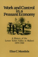Cover image for Work and control in a peasant economy: a history of the lower Tchiri Valley in Malawi, 1859-1960