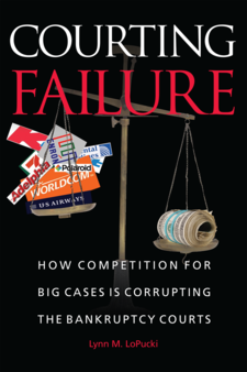 Cover image for Courting Failure: How Competition for Big Cases Is Corrupting the Bankruptcy Courts