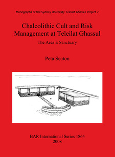 Cover image for Chalcolithic Cult and Risk Management at Teleilat Ghassul: The Area E Sanctuary