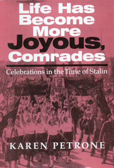 Cover image for Life has become more joyous, comrades: celebrations in the time of Stalin
