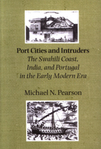 Cover image for Port cities and intruders: the Swahili Coast, India, and Portugal in the early modern era