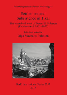 Cover image for Settlement and Subsistence in Tikal: The assembled work of Dennis E. Puleston (Field research 1961­1972)