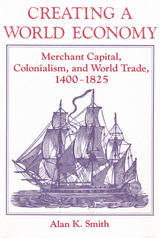 Cover image for Creating a world economy: merchant capital, colonialism, and world trade, 1400-1825