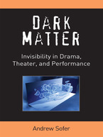 Cover image for Dark Matter: Invisibility in Drama, Theater, and Performance