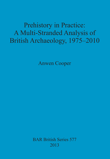 Cover image for Prehistory in Practice: A Multi-Stranded Analysis of British Archaeology, 1975-2010