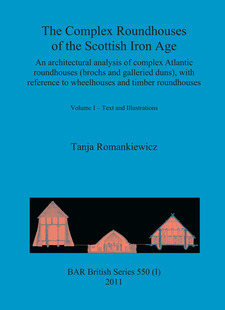 Cover image for The Complex Roundhouses of the Scottish Iron Age: An architectural analysis of complex Atlantic roundhouses (brochs and galleried duns), with reference to wheelhouses and timber roundhouses. Volume I – Text and Illustrations. Volume II – Catalogue