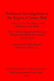 Cover image for Prehistoric Investigations in the Region of Jenne, Mali, Parts i and ii: A Study in the Development of Urbanism in the Sahel; Part i: Archaeological and Historical Background and the Excavations at Jenne-jeno, Part ii: The Regional Survey and Conclusions
