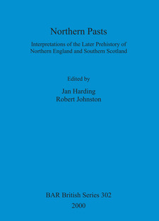 Cover image for Northern Pasts: Interpretations of the Later Prehistory of Northern England and Southern Scotland