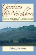 Cover image for Gardens and Neighbors: Private Water Rights in Roman Italy