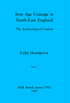 Cover image for Iron Age Coinage in South-East England, Parts i and ii: The Archaeological Context
