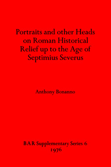 Cover image for Portraits and other Heads on Roman Historical Relief up to the Age of Septimius Severus