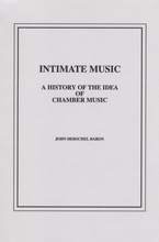 Cover image for Intimate music: a history of the idea of chamber music