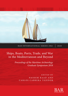 Cover image for Ships, Boats, Ports, Trade, and War in the Mediterranean and Beyond: Proceedings of the Maritime Archaeology Graduate Symposium 2018